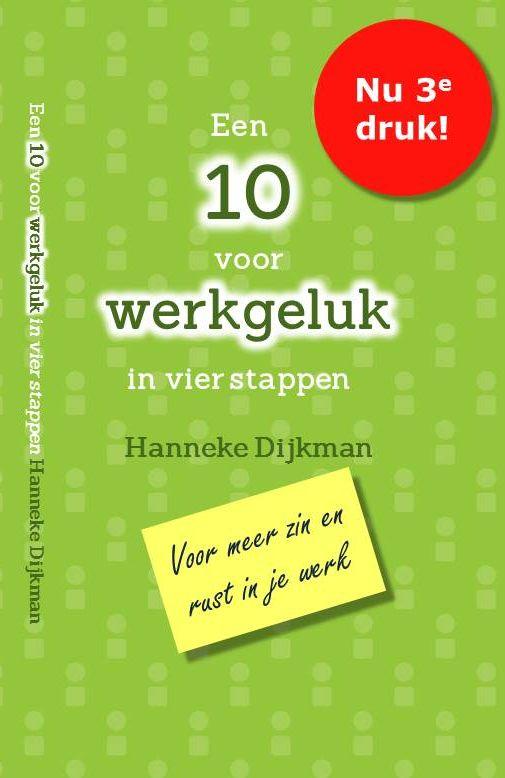 Hanneke Dijkman, werkgeluk , coach, zenleraar, Rotterdam Zuid, New Options, cover boek Een 10 voor werkgeluk in vier stappen