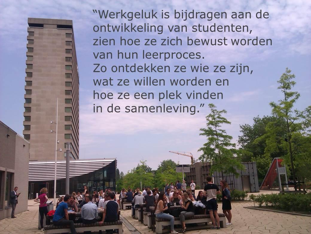 """Werkgeluk, leerdoelen, voice dialogue, Erasmus campus """"Werkgeluk is bijdragen aan de ontwikkeling van studenten, zien hoe ze zich bewust worden van hun leerproces. Zo ontdekken ze wie ze zijn, wat ze willen worden en hoe ze een plek vinden in de samenleving."""""""